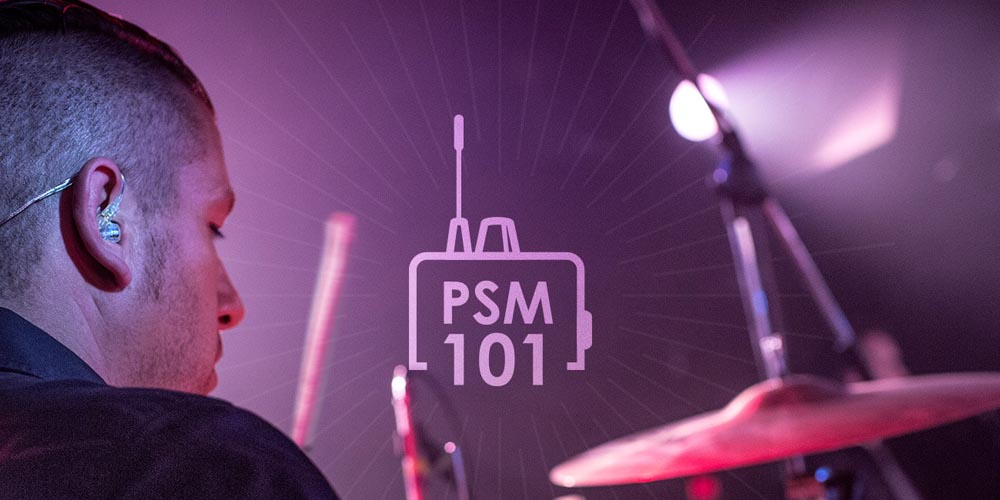 PSM 101: Why Use Personal Monitors?