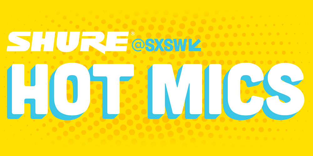Shure at SXSW: Tuesday Roundup