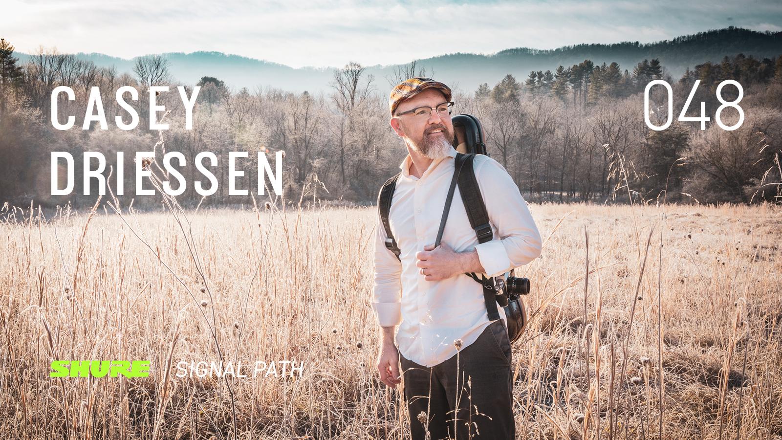 Signal Path Podcast: Casey Driessen