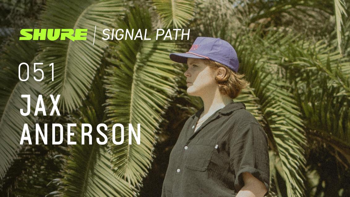 Signal Path Podcast: Jax Anderson