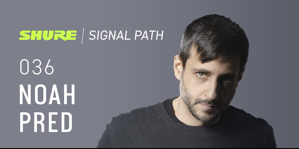 Signal Path Podcast: Noah Pred