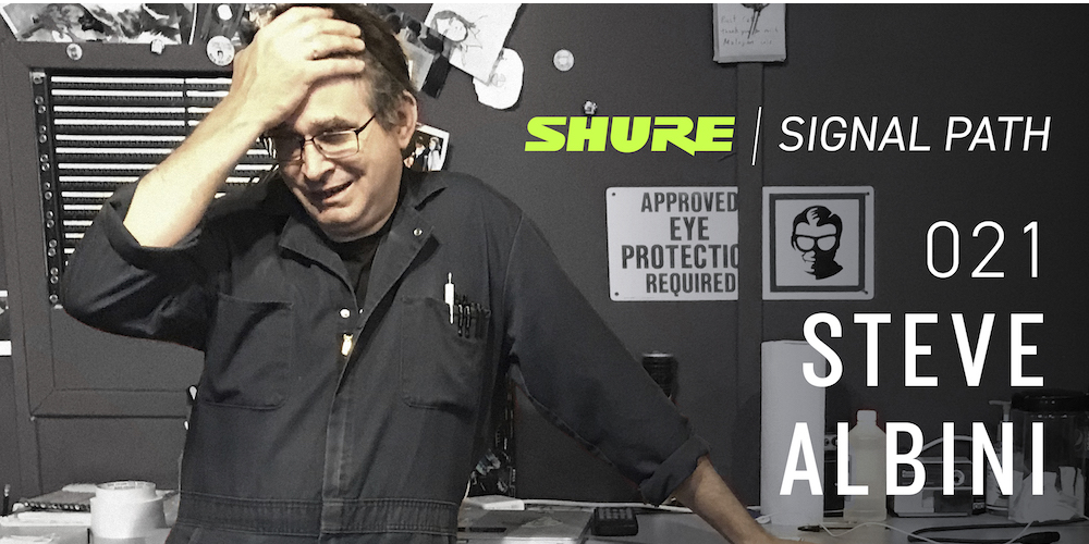 Signal Path Podcast: Steve Albini