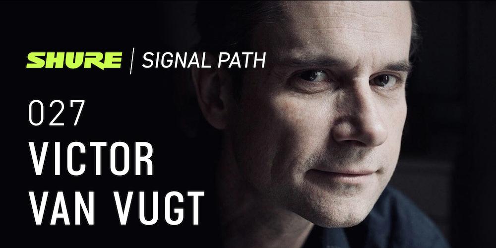 Signal Path Podcast: Victor Van Vugt