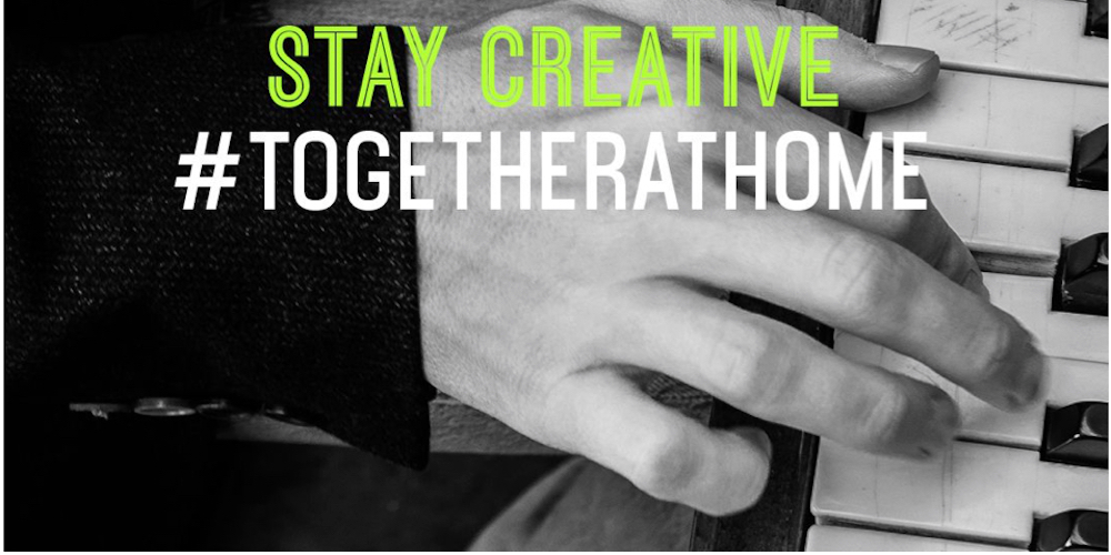 #TogetherAtHome: Staying Creative and Connected